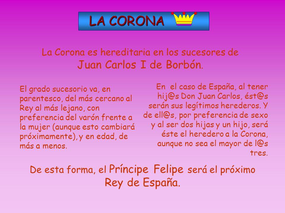 LA CORONA LA CORONA Como España es una Monarquía Parlamentaria, el Jefe del Estado ha de ser el REY.