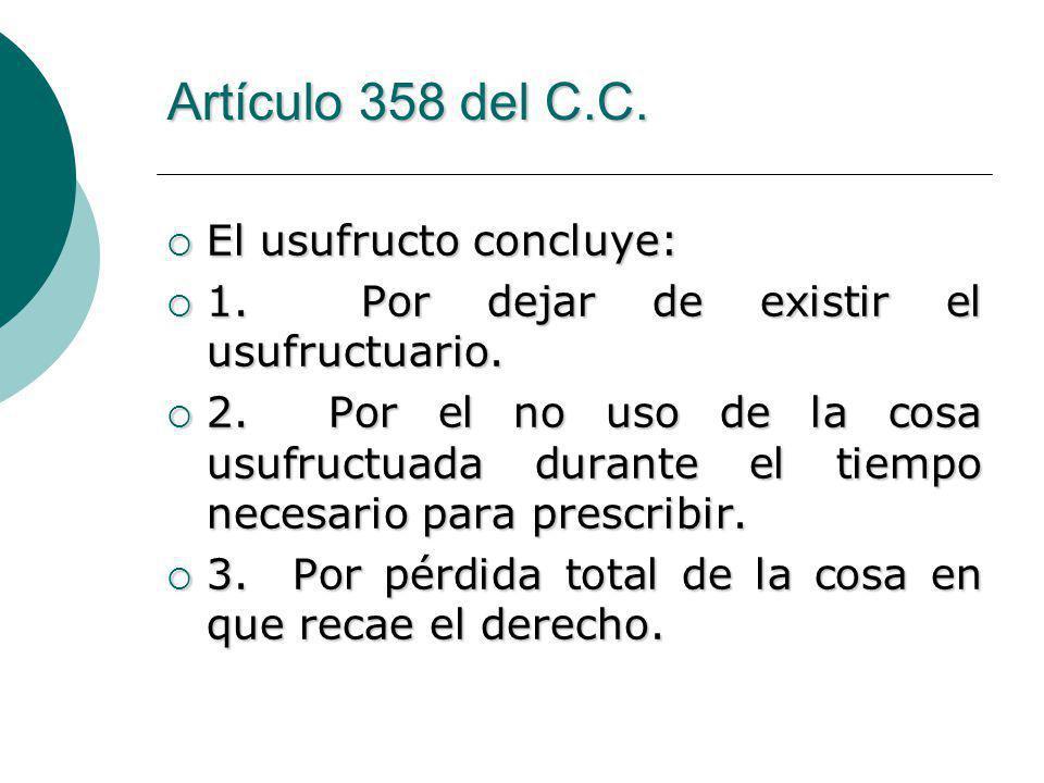 Artículo 358 del C.C.El usufructo concluye: El usufructo concluye: 1.