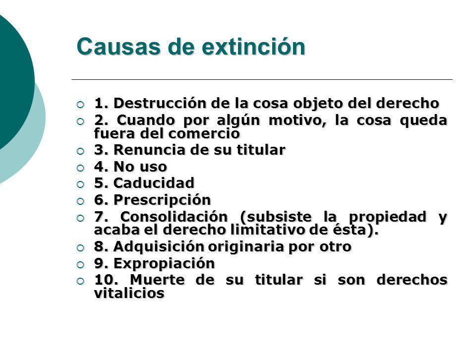 Causas de extinción 1.Destrucción de la cosa objeto del derecho 1.