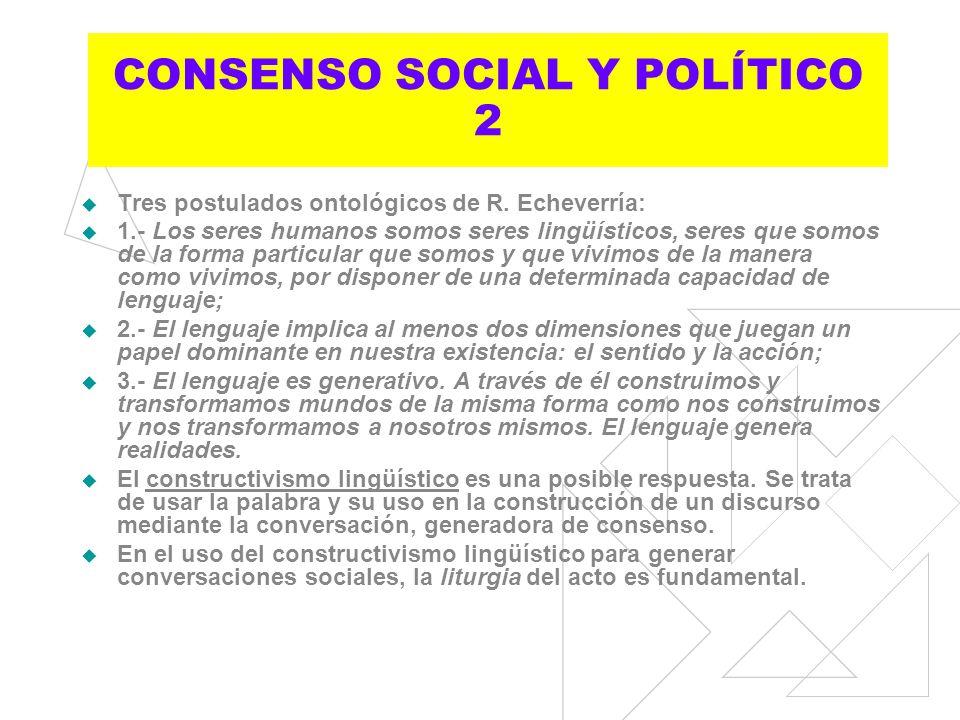 CONSENSO SOCIAL Y POLÍTICO 1 Hay que generar una voluntad colectiva para alcanzar el éxito. ¿Cómo lograrlo? El constructivismo lingüístico es una posi