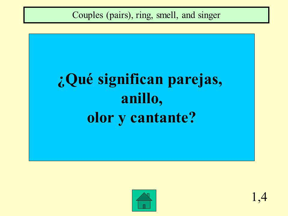 1,4 ¿Qué significan parejas, anillo, olor y cantante? Couples (pairs), ring, smell, and singer