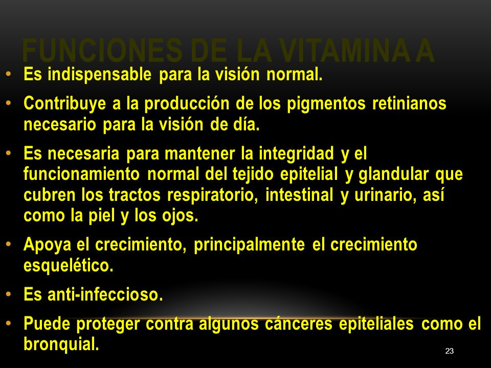 FUNCIONES DE LA VITAMINA A 23 Es indispensable para la visión normal.