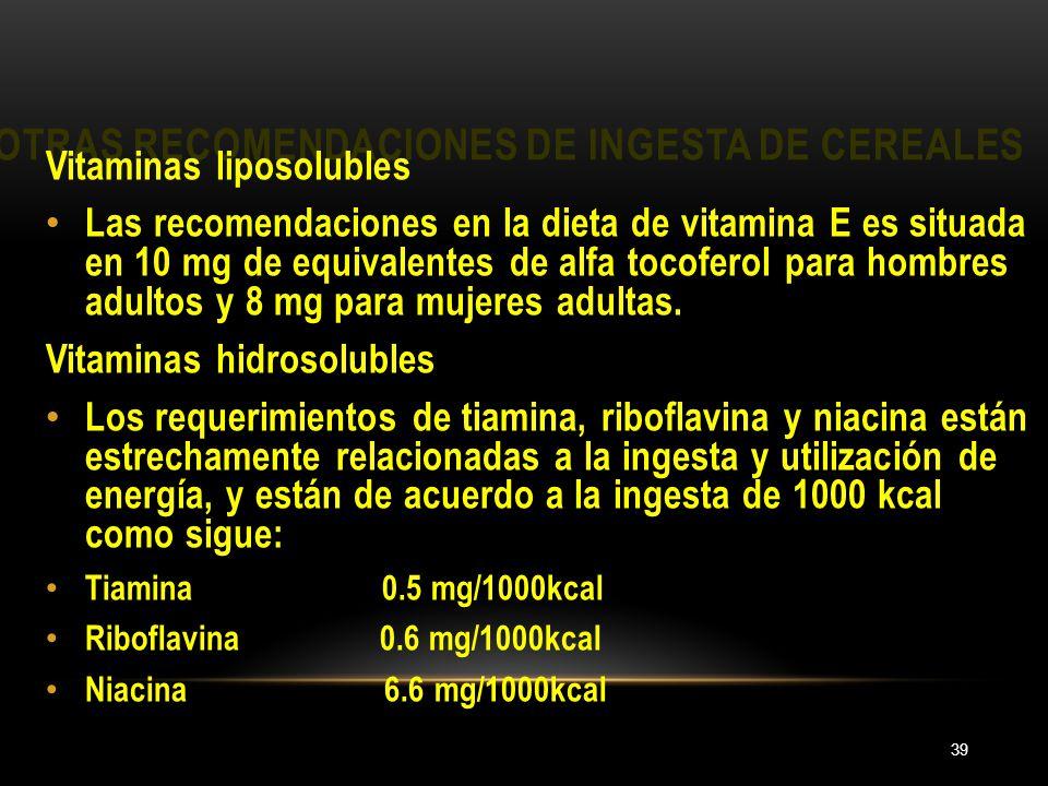 OTRAS RECOMENDACIONES DE INGESTA DE CEREALES 39 Vitaminas liposolubles Las recomendaciones en la dieta de vitamina E es situada en 10 mg de equivalent