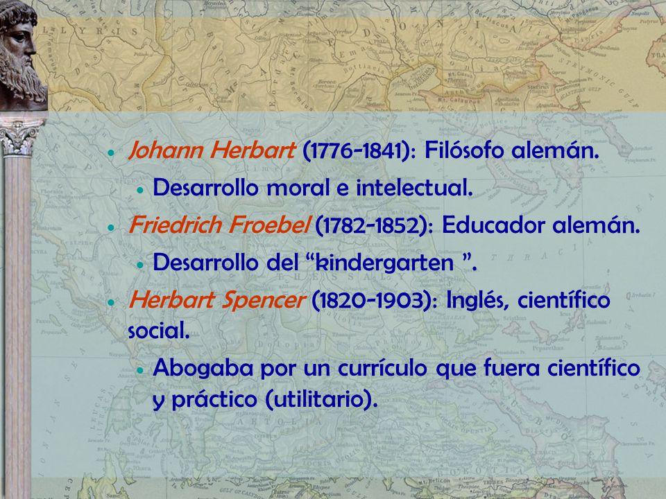 Johann Herbart (1776-1841): Filósofo alemán. Desarrollo moral e intelectual. Friedrich Froebel (1782-1852): Educador alemán. Desarrollo del kindergart