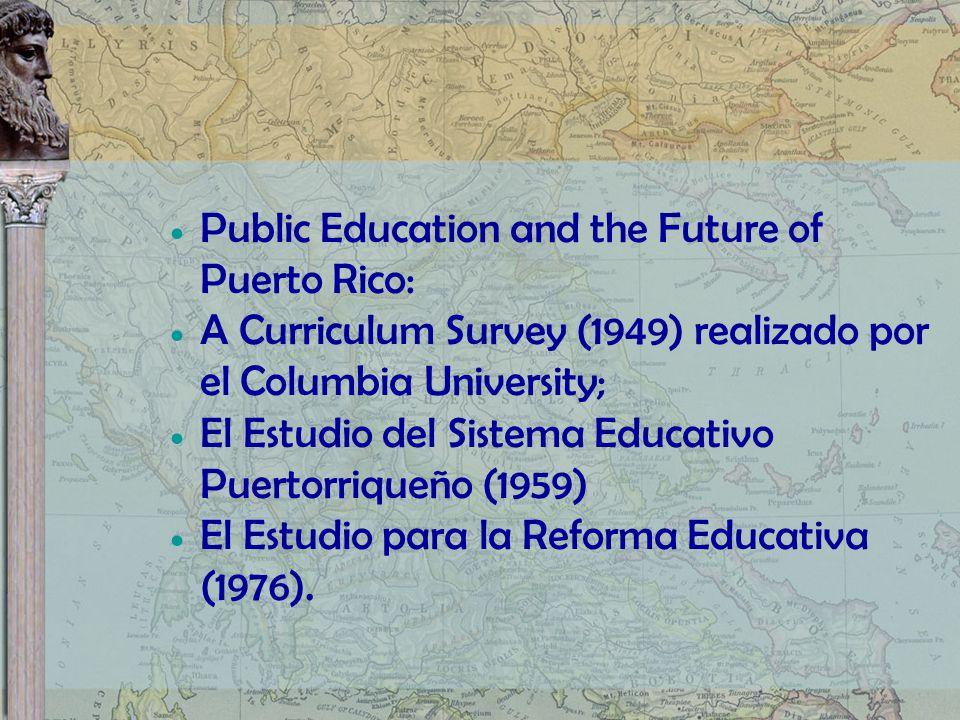 Public Education and the Future of Puerto Rico: A Curriculum Survey (1949) realizado por el Columbia University; El Estudio del Sistema Educativo Puer