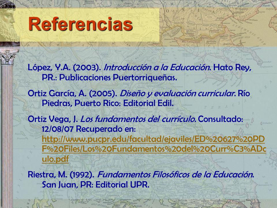 Referencias Referencias López, Y.A. (2003). Introducción a la Educación. Hato Rey, PR.: Publicaciones Puertorriqueñas. Ortiz García, A. (2005). Diseño