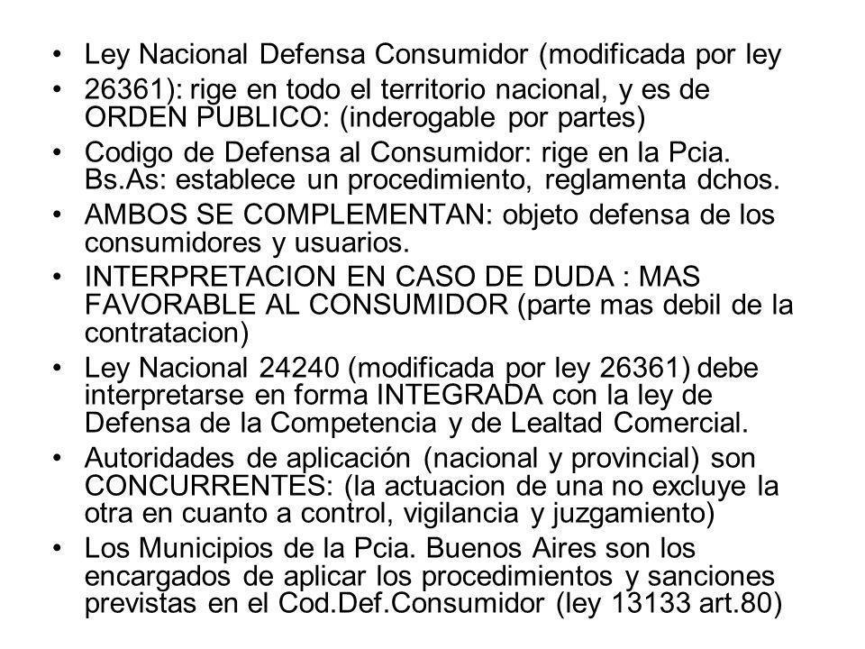 Ley Nacional Defensa Consumidor (modificada por ley 26361): rige en todo el territorio nacional, y es de ORDEN PUBLICO: (inderogable por partes) Codig