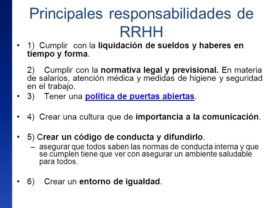 Principales responsabilidades de RRHH 1) Cumplir con la liquidación de sueldos y haberes en tiempo y forma. 2) Cumplir con la normativa legal y previs