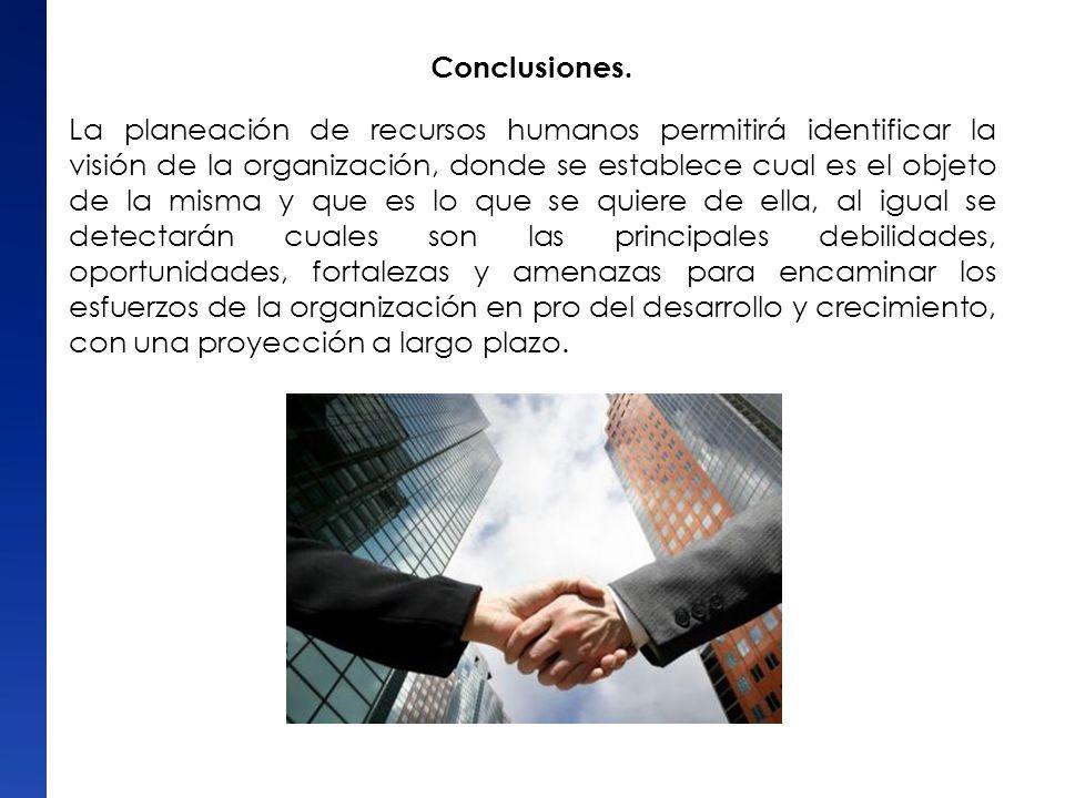 Conclusiones. La planeación de recursos humanos permitirá identificar la visión de la organización, donde se establece cual es el objeto de la misma y