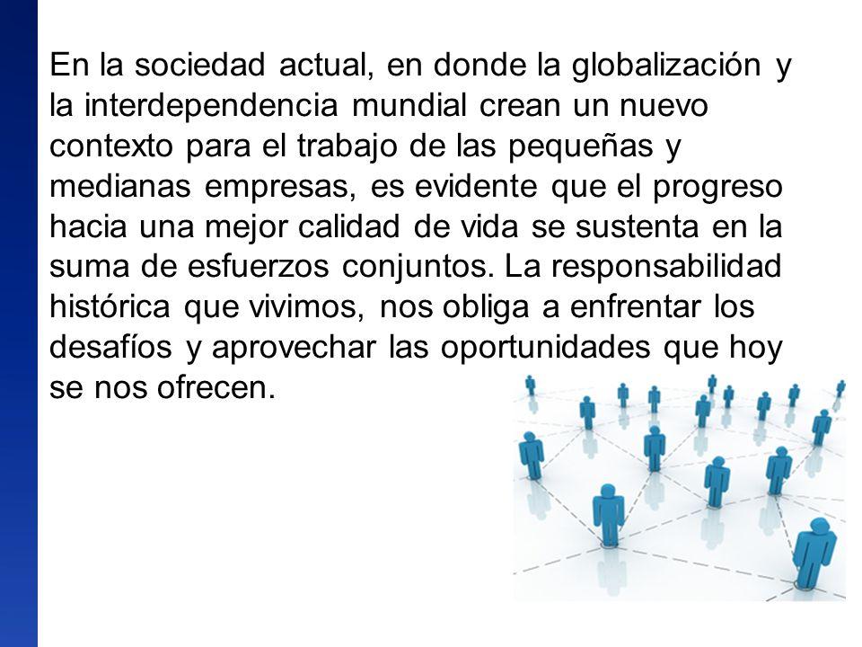 3 En la sociedad actual, en donde la globalización y la interdependencia mundial crean un nuevo contexto para el trabajo de las pequeñas y medianas em