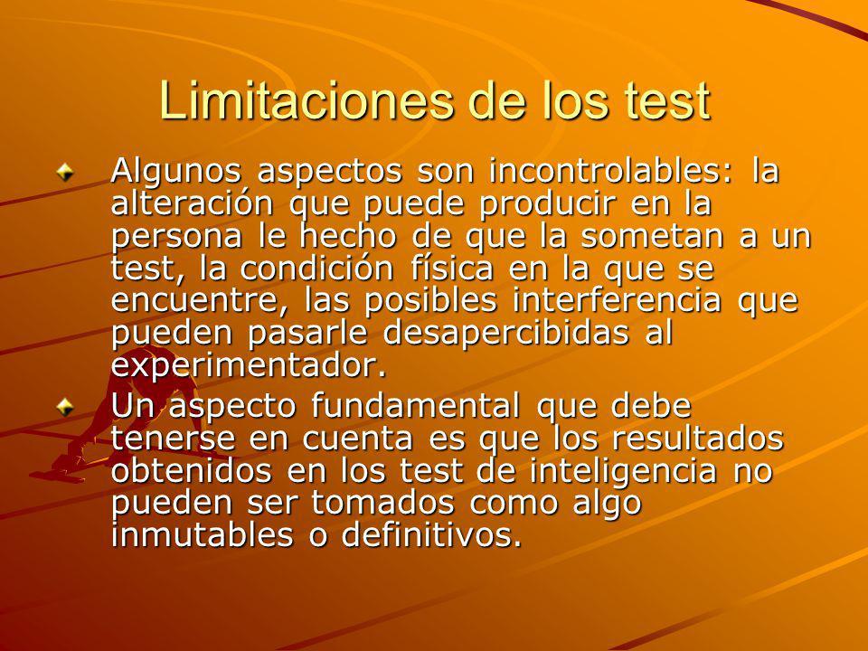 Limitaciones de los test Algunos aspectos son incontrolables: la alteración que puede producir en la persona le hecho de que la sometan a un test, la