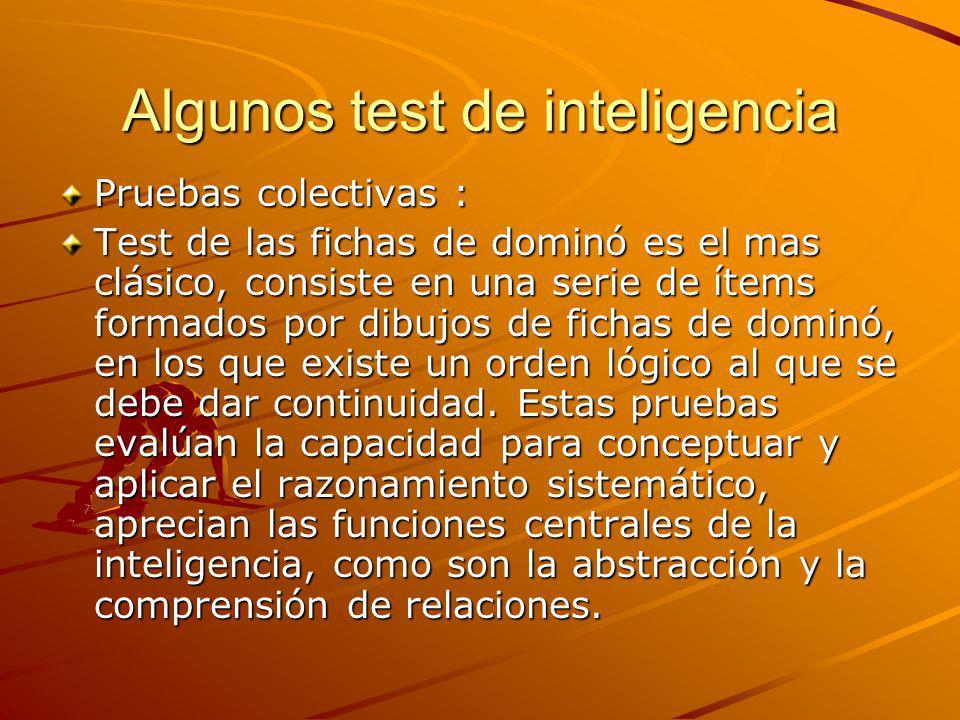 Algunos test de inteligencia Pruebas individuales Las tres escalas que componen los test de Wechler.