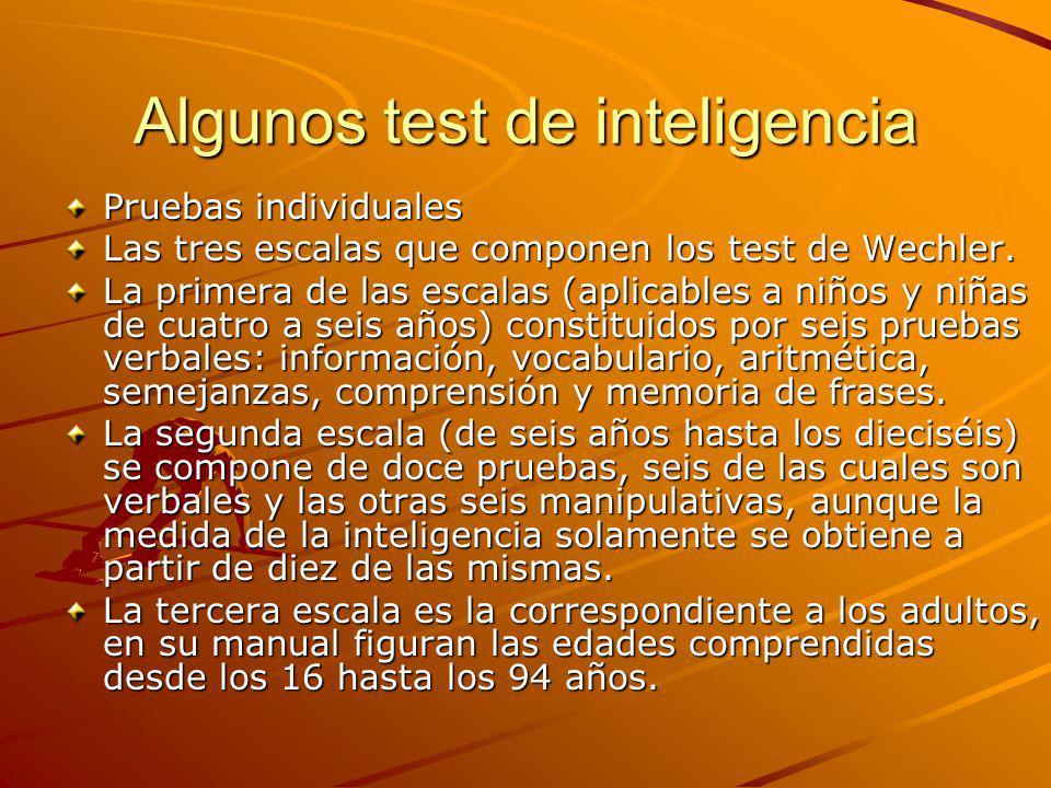 Algunos test de inteligencia Pruebas individuales Las tres escalas que componen los test de Wechler. La primera de las escalas (aplicables a niños y n
