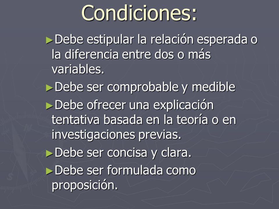 Condiciones: Debe estipular la relación esperada o la diferencia entre dos o más variables.