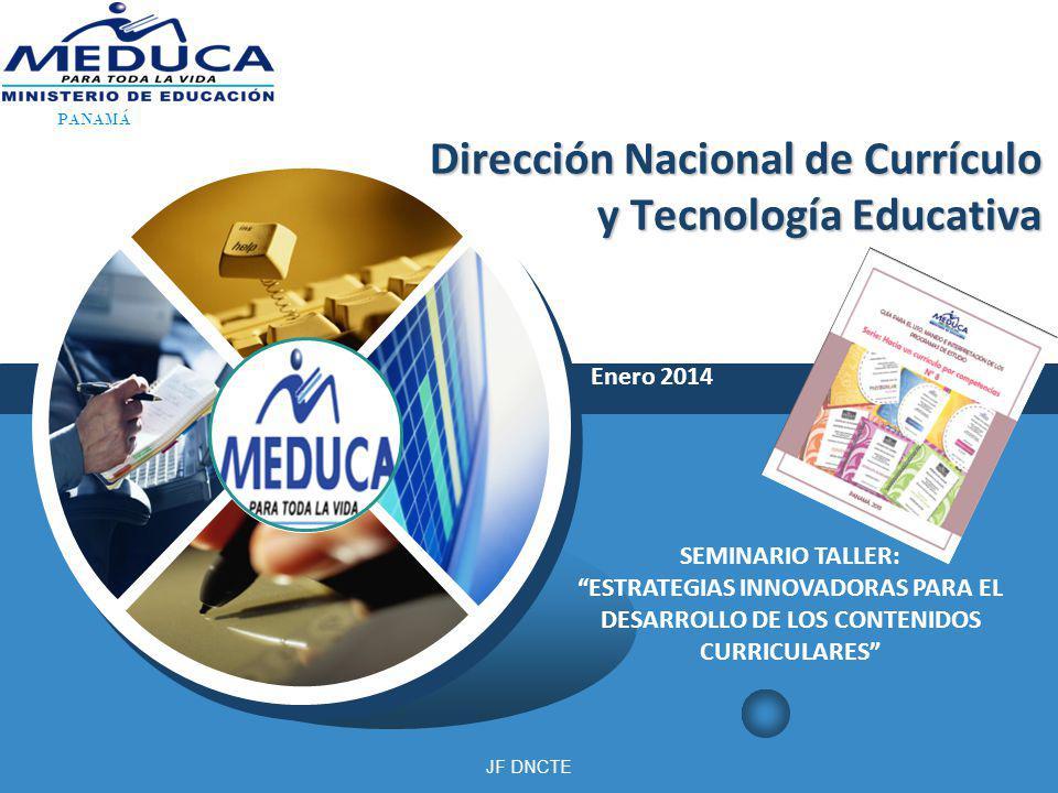 LOGO Dirección Nacional de Currículo y Tecnología Educativa Enero 2014 PANAMÁ SEMINARIO TALLER: ESTRATEGIAS INNOVADORAS PARA EL DESARROLLO DE LOS CONT