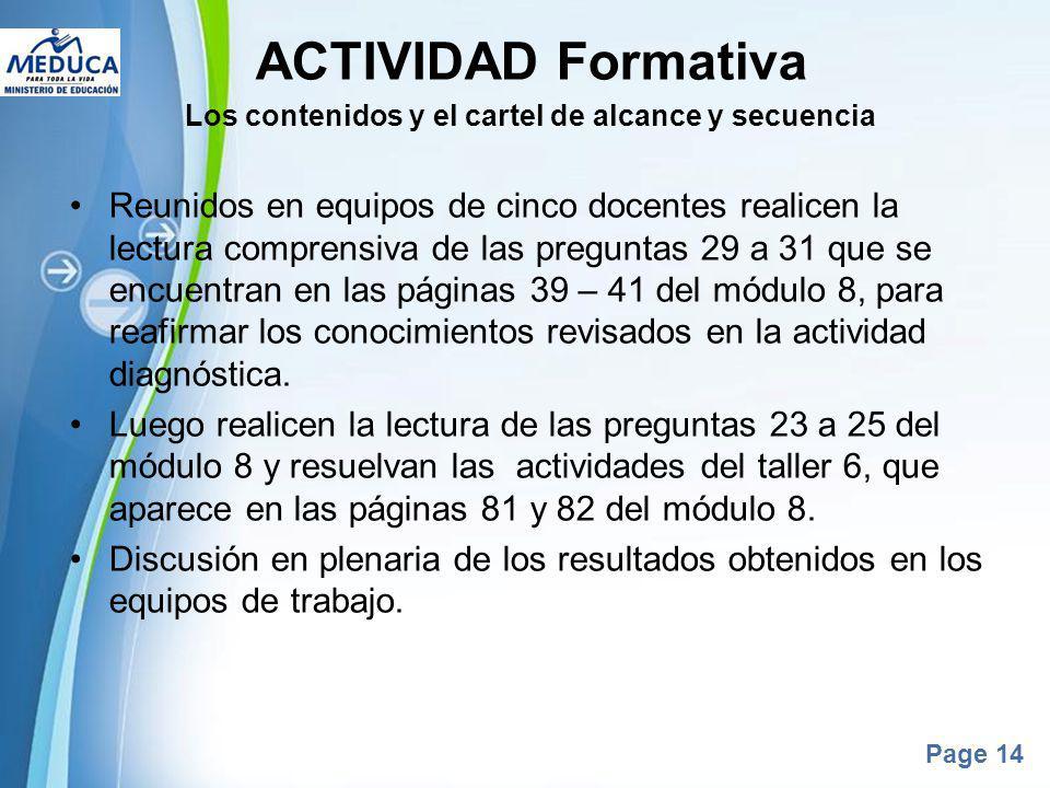 Powerpoint Templates Page 14 ACTIVIDAD Formativa Los contenidos y el cartel de alcance y secuencia Reunidos en equipos de cinco docentes realicen la l