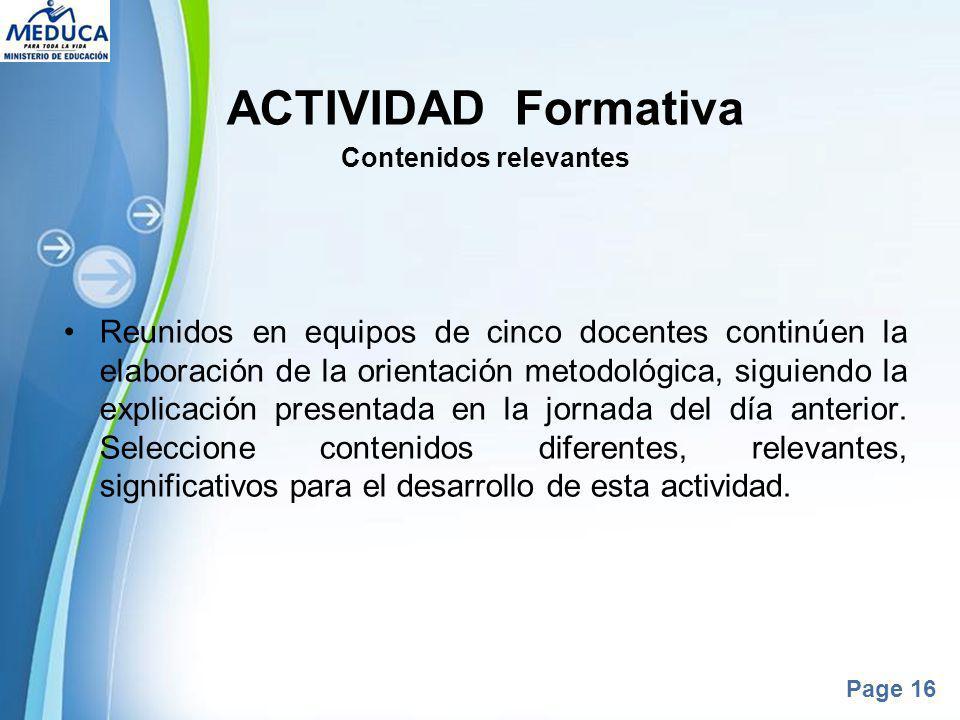 Powerpoint Templates Page 16 ACTIVIDAD Formativa Contenidos relevantes Reunidos en equipos de cinco docentes continúen la elaboración de la orientació