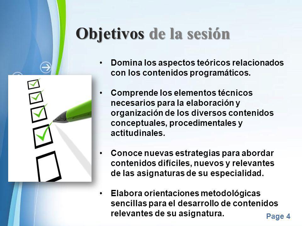 Powerpoint Templates Page 4 Objetivos de la sesión Domina los aspectos teóricos relacionados con los contenidos programáticos. Comprende los elementos