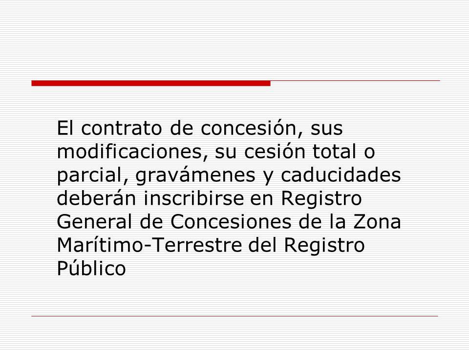 El contrato de concesión, sus modificaciones, su cesión total o parcial, gravámenes y caducidades deberán inscribirse en Registro General de Concesion