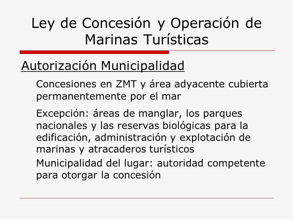 Ley de Concesión y Operación de Marinas Turísticas Autorización Municipalidad Concesiones en ZMT y área adyacente cubierta permanentemente por el mar