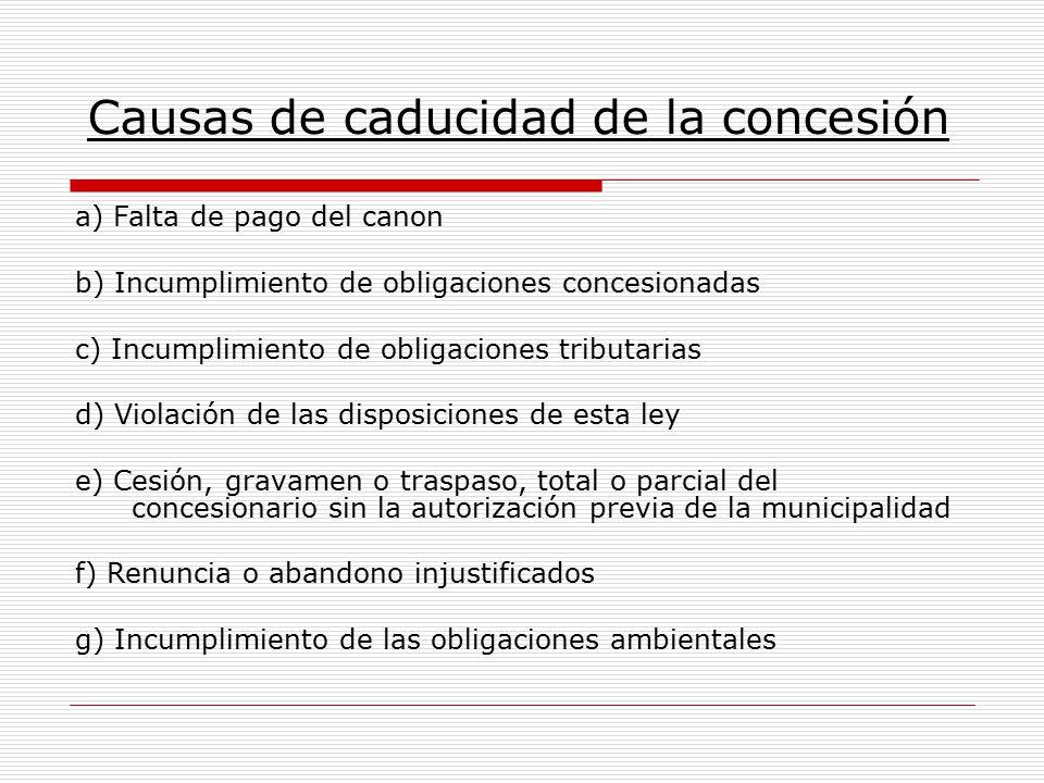 Causas de caducidad de la concesión a) Falta de pago del canon b) Incumplimiento de obligaciones concesionadas c) Incumplimiento de obligaciones tribu