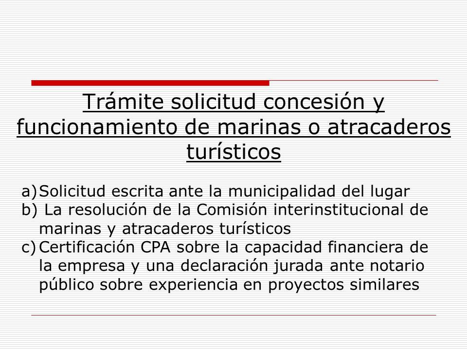 Trámite solicitud concesión y funcionamiento de marinas o atracaderos turísticos a)Solicitud escrita ante la municipalidad del lugar b) La resolución
