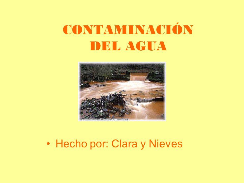 CONTAMINACIÓN DEL AGUA Hecho por: Clara y Nieves