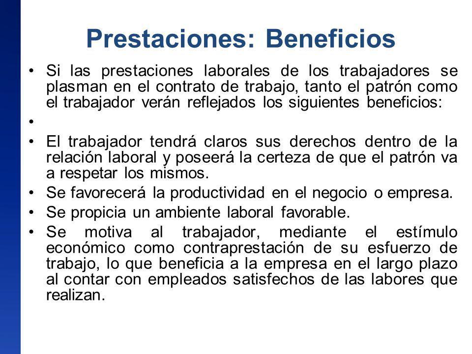 Prestaciones: Beneficios Si las prestaciones laborales de los trabajadores se plasman en el contrato de trabajo, tanto el patrón como el trabajador ve