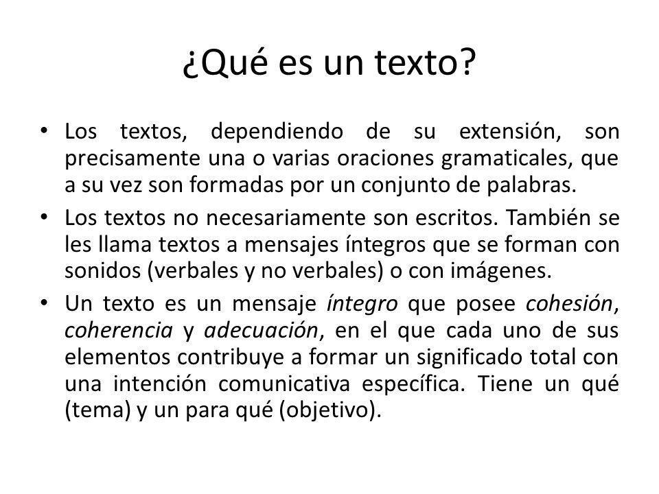 ¿Qué es un texto? Los textos, dependiendo de su extensión, son precisamente una o varias oraciones gramaticales, que a su vez son formadas por un conj
