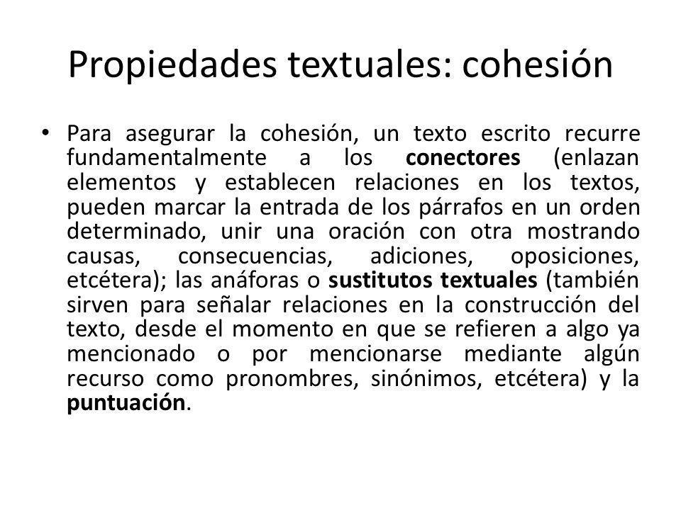Propiedades textuales: cohesión Para asegurar la cohesión, un texto escrito recurre fundamentalmente a los conectores (enlazan elementos y establecen