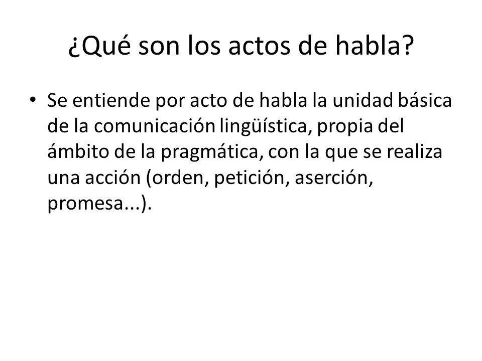 ¿Qué son los actos de habla? Se entiende por acto de habla la unidad básica de la comunicación lingüística, propia del ámbito de la pragmática, con la