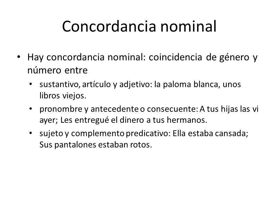Concordancia nominal Hay concordancia nominal: coincidencia de género y número entre sustantivo, artículo y adjetivo: la paloma blanca, unos libros vi
