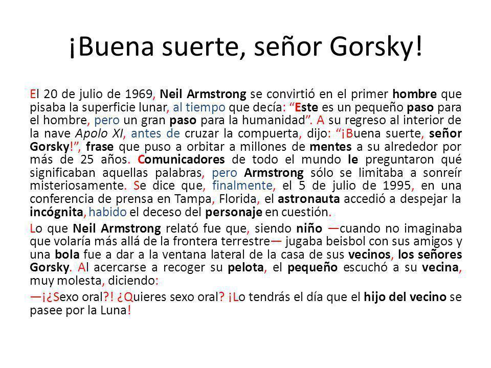 ¡Buena suerte, señor Gorsky! El 20 de julio de 1969, Neil Armstrong se convirtió en el primer hombre que pisaba la superficie lunar, al tiempo que dec