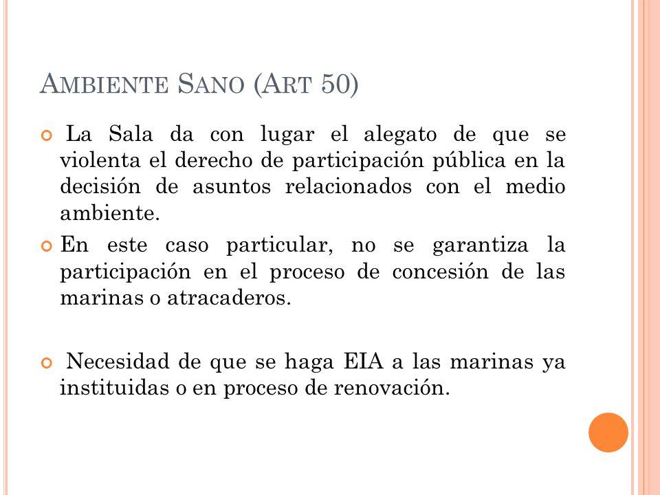 A MBIENTE S ANO (A RT 50) La Sala da con lugar el alegato de que se violenta el derecho de participación pública en la decisión de asuntos relacionados con el medio ambiente.