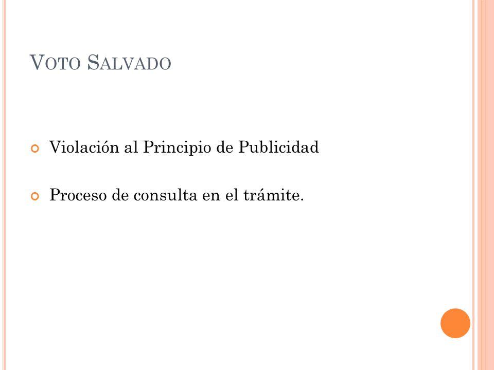 V OTO S ALVADO Violación al Principio de Publicidad Proceso de consulta en el trámite.