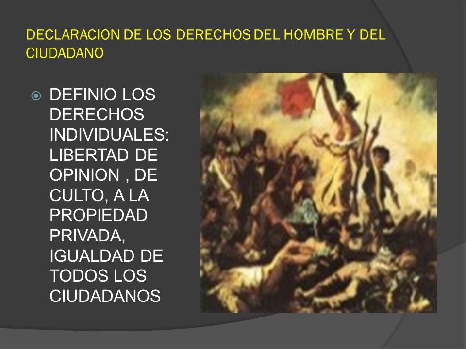 DECLARACION DE LOS DERECHOS DEL HOMBRE Y DEL CIUDADANO DEFINIO LOS DERECHOS INDIVIDUALES: LIBERTAD DE OPINION, DE CULTO, A LA PROPIEDAD PRIVADA, IGUAL