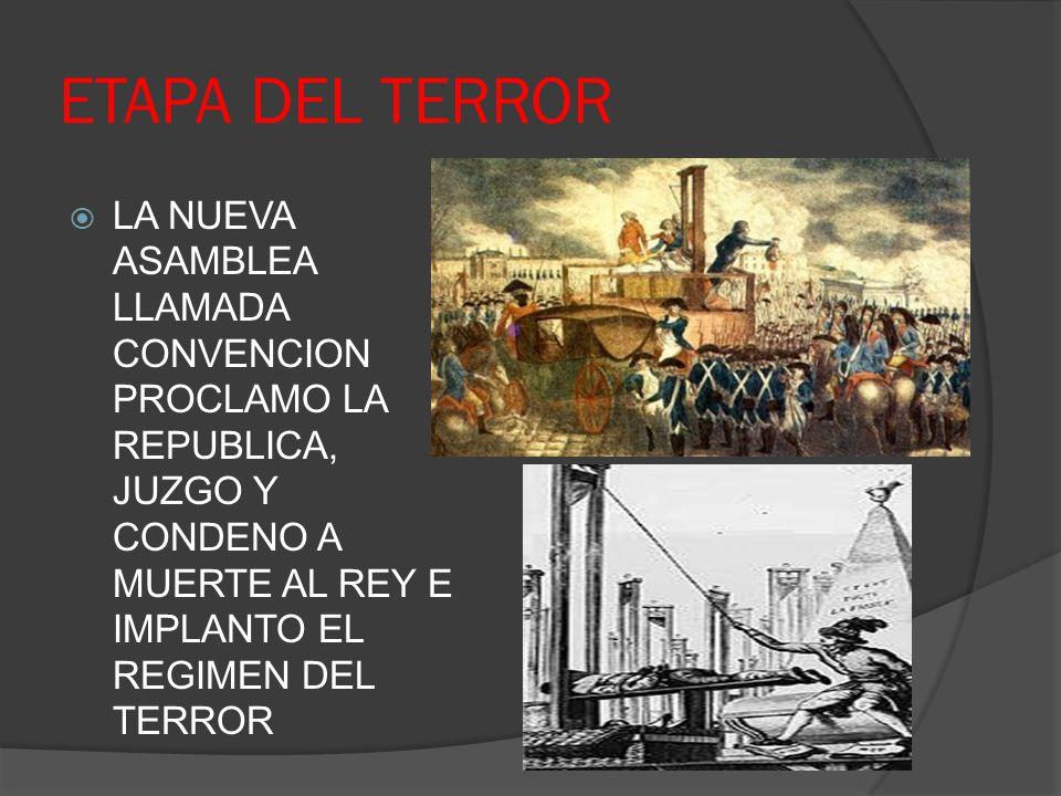 ETAPA DEL TERROR LA NUEVA ASAMBLEA LLAMADA CONVENCION PROCLAMO LA REPUBLICA, JUZGO Y CONDENO A MUERTE AL REY E IMPLANTO EL REGIMEN DEL TERROR
