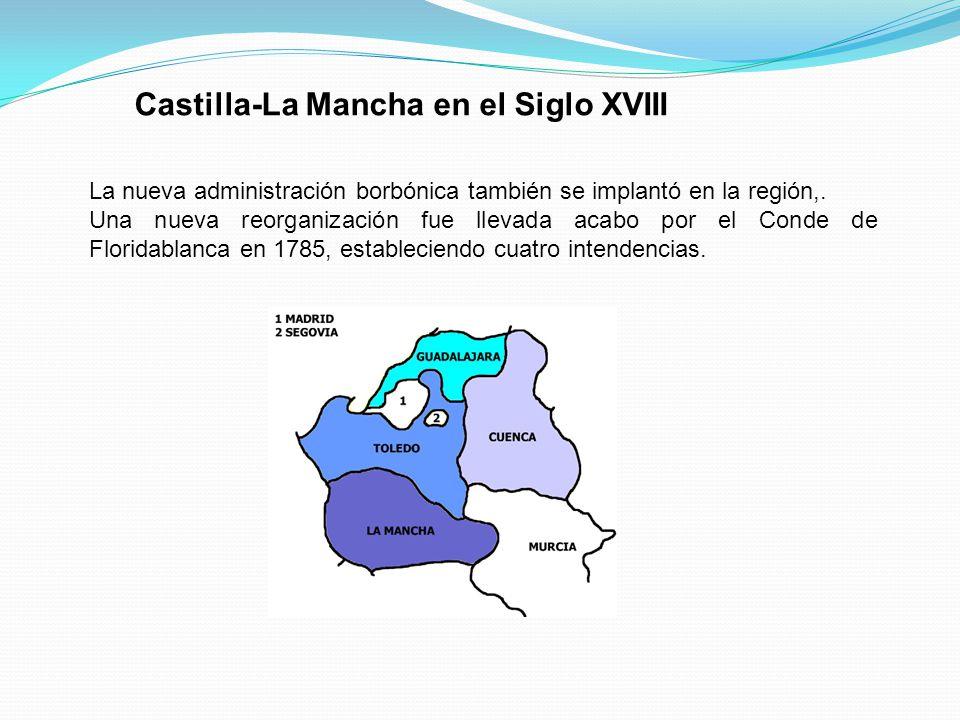 Castilla-La Mancha en el Siglo XVIII La nueva administración borbónica también se implantó en la región,. Una nueva reorganización fue llevada acabo p