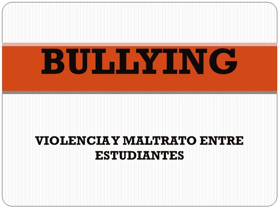 BULLYING VIOLENCIA Y MALTRATO ENTRE ESTUDIANTES