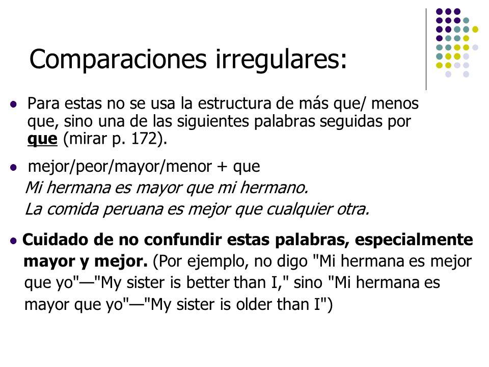 Comparaciones de igualdad Con adjetivos o adverbios: tan + adjetivo/adverbio + como El helado es tan rico como el chocolate.