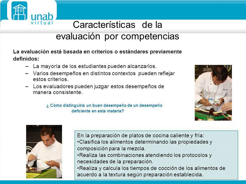 Características de la evaluación por competencias La evaluación está basada en criterios o estándares previamente definidos: –La mayoría de los estudi