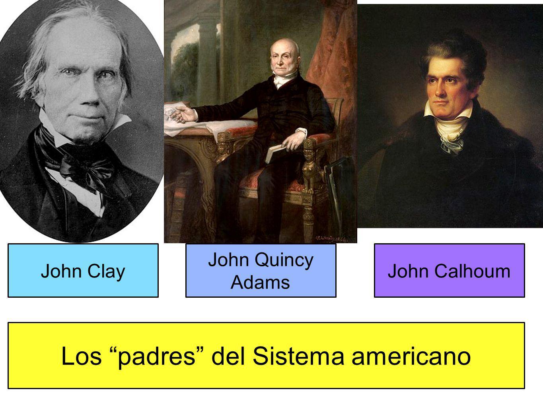 John Clay John Quincy Adams John Calhoum Los padres del Sistema americano