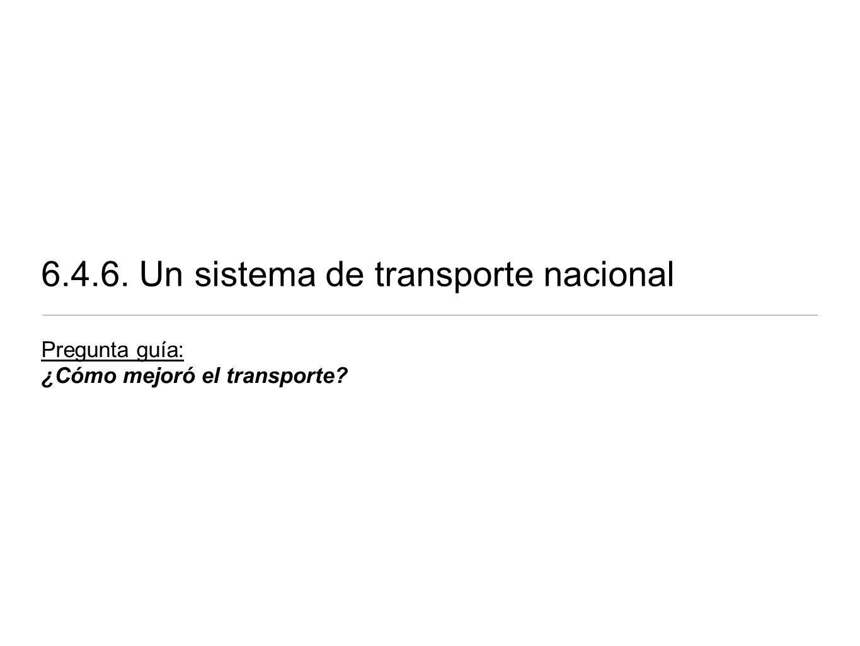 6.4.6. Un sistema de transporte nacional Pregunta guía: ¿Cómo mejoró el transporte?