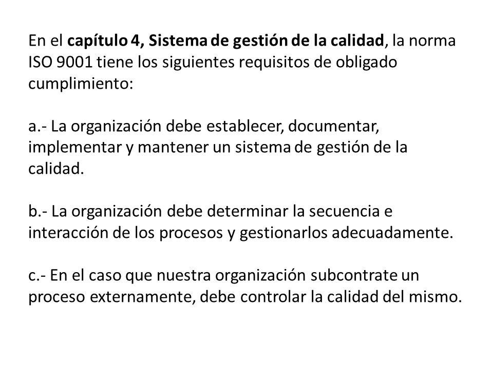 En el capítulo 4, Sistema de gestión de la calidad, la norma ISO 9001 tiene los siguientes requisitos de obligado cumplimiento: a.- La organización de