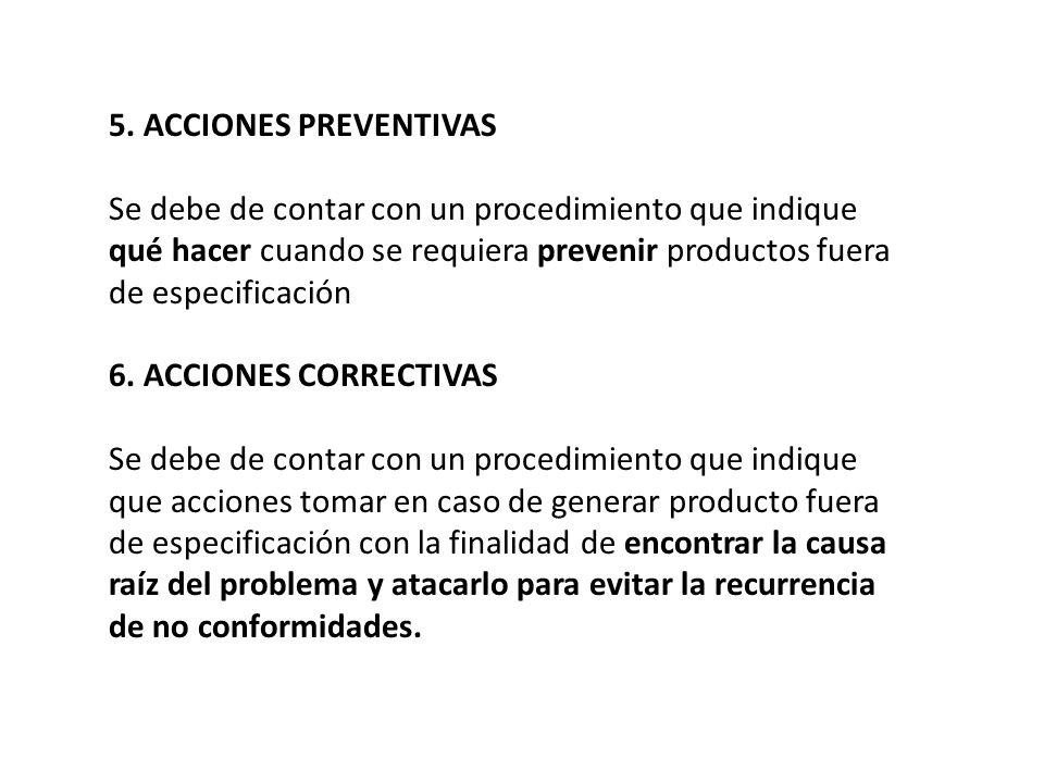 5. ACCIONES PREVENTIVAS Se debe de contar con un procedimiento que indique qué hacer cuando se requiera prevenir productos fuera de especificación 6.