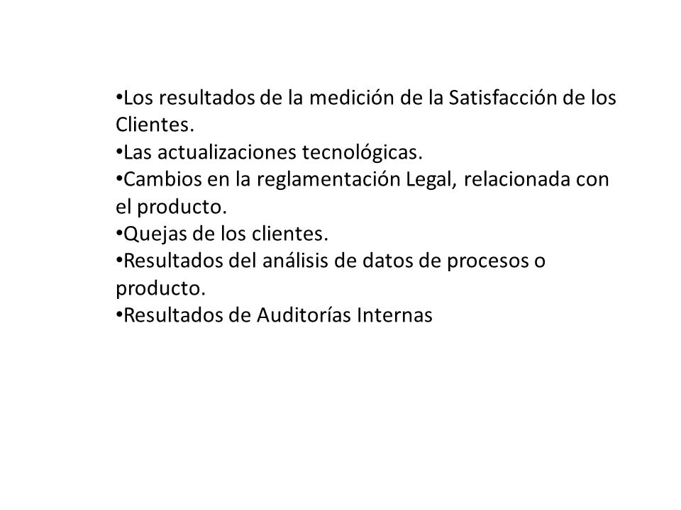 Los resultados de la medición de la Satisfacción de los Clientes. Las actualizaciones tecnológicas. Cambios en la reglamentación Legal, relacionada co