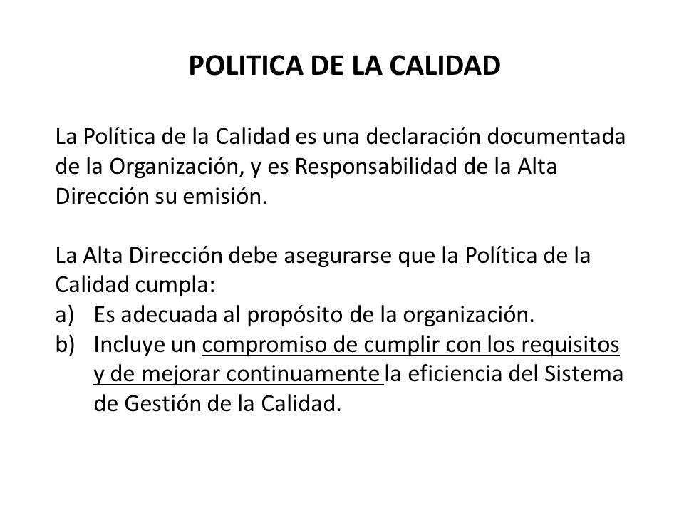 POLITICA DE LA CALIDAD La Política de la Calidad es una declaración documentada de la Organización, y es Responsabilidad de la Alta Dirección su emisión.