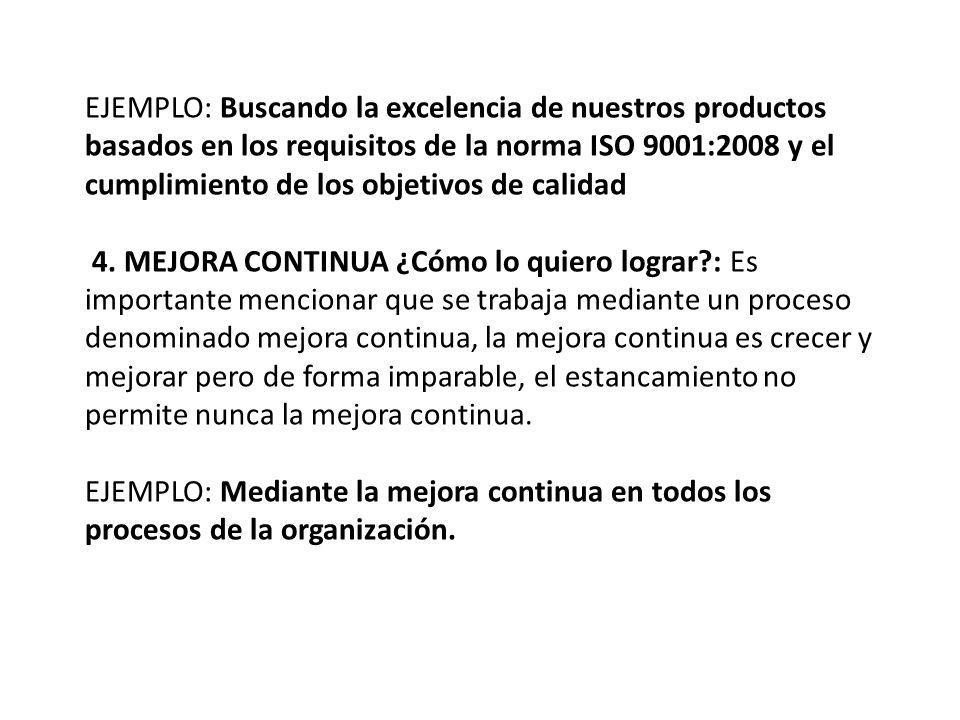 EJEMPLO: Buscando la excelencia de nuestros productos basados en los requisitos de la norma ISO 9001:2008 y el cumplimiento de los objetivos de calidad 4.