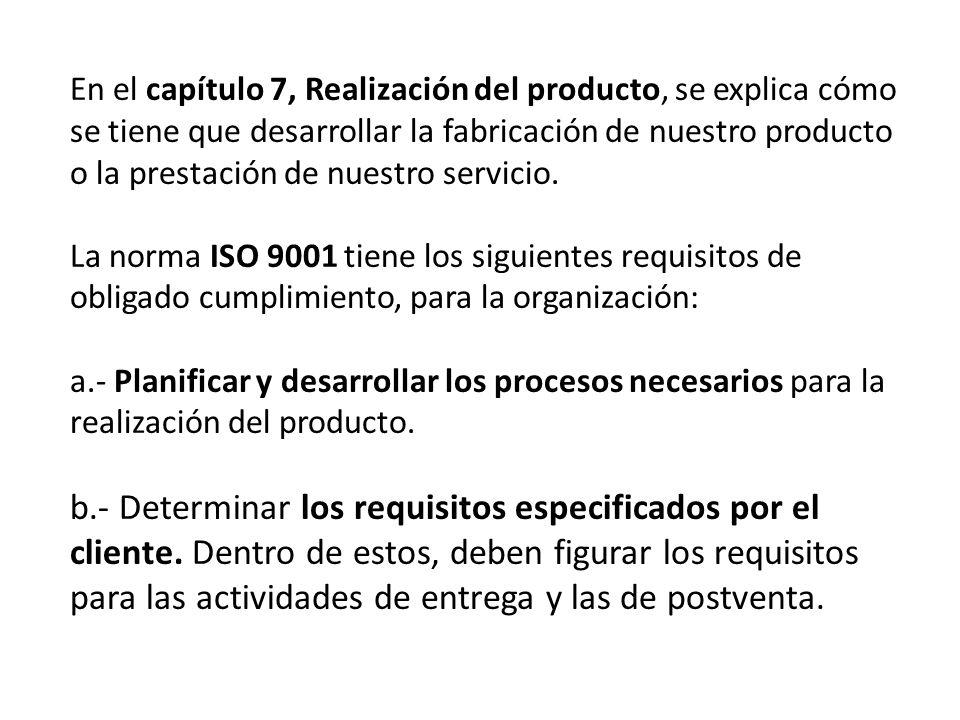 En el capítulo 7, Realización del producto, se explica cómo se tiene que desarrollar la fabricación de nuestro producto o la prestación de nuestro ser