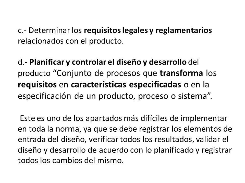 c.- Determinar los requisitos legales y reglamentarios relacionados con el producto. d.- Planificar y controlar el diseño y desarrollo del producto Co